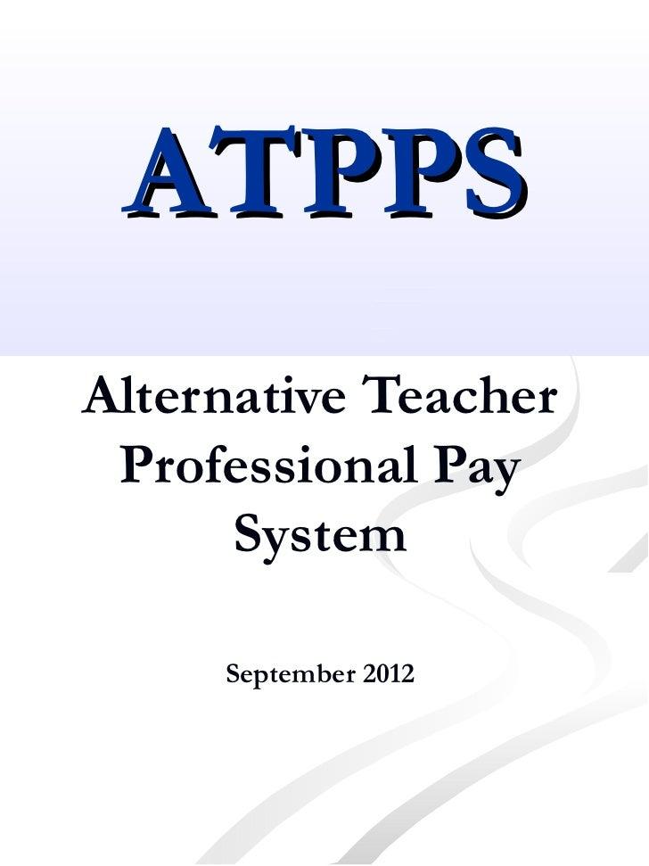ATPPSAlternative Teacher Professional Pay      System     September 2012