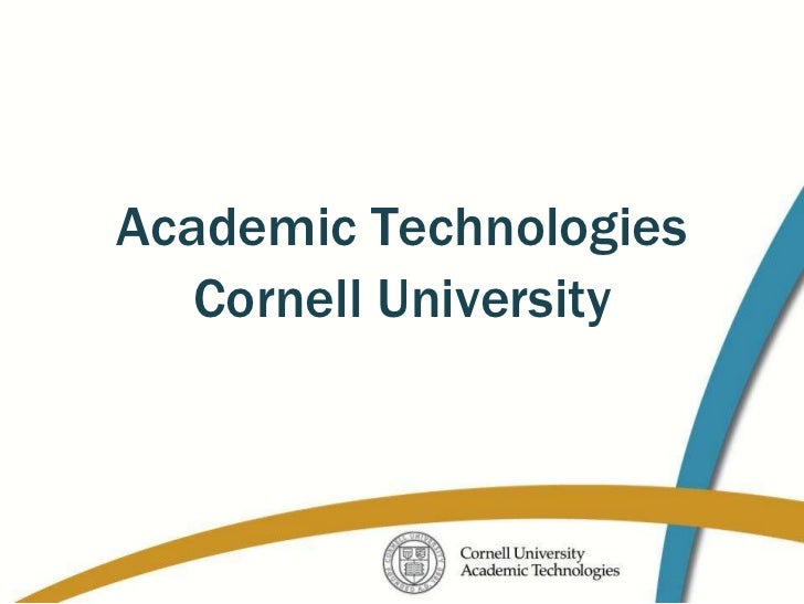 Academic Technologies   Cornell University
