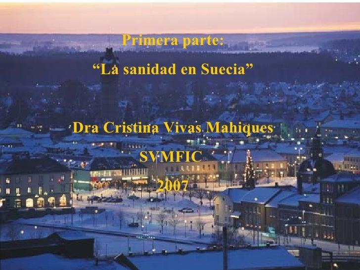 "Primera parte:  ""La sanidad en Suecia""Dra Cristina Vivas Mahiques        SVMFIC           2007"