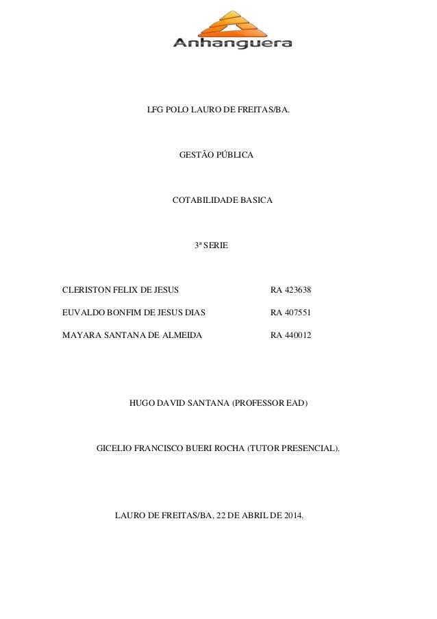 LFG POLO LAURO DE FREITAS/BA. GESTÃO PÚBLICA COTABILIDADE BASICA 3ª SERIE CLERISTON FELIX DE JESUS RA 423638 EUVALDO BONFI...