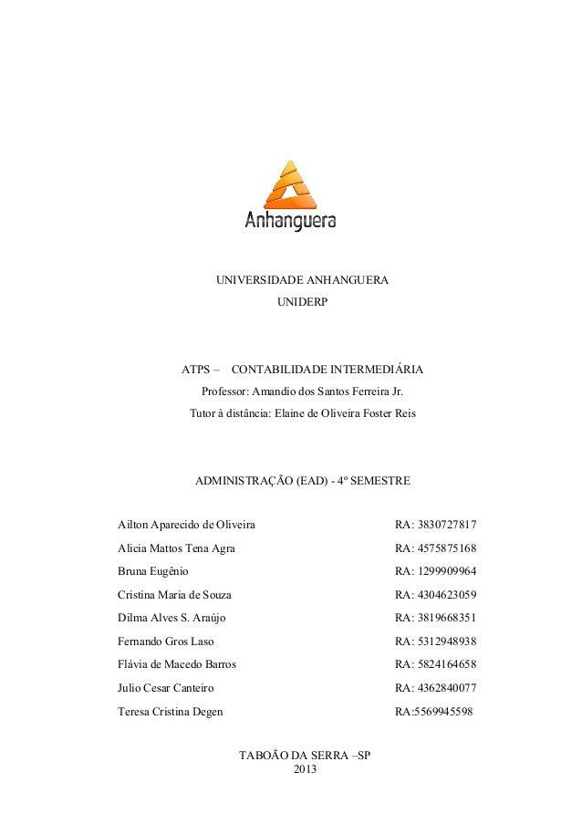 UNIVERSIDADE ANHANGUERA UNIDERP ATPS – CONTABILIDADE INTERMEDIÁRIA Professor: Amandio dos Santos Ferreira Jr. Tutor à dist...