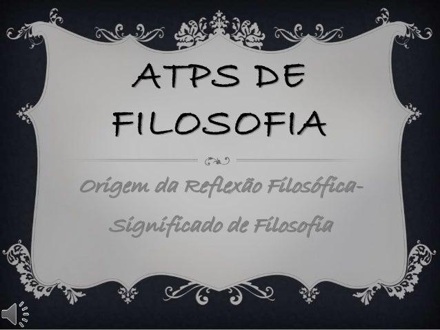 ATPS DE FILOSOFIA Origem da Reflexão Filosófica- Significado de Filosofia