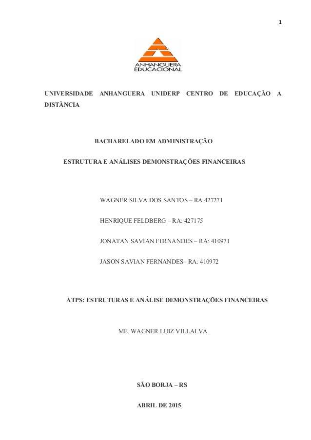 1 UNIVERSIDADE ANHANGUERA UNIDERP CENTRO DE EDUCAÇÃO A DISTÂNCIA BACHARELADO EM ADMINISTRAÇÃO ESTRUTURA E ANÁLISES DEMONST...