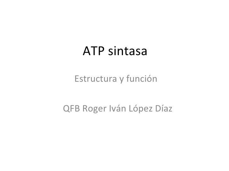 ATP sintasa Estructura y función QFB Roger Iván López Díaz