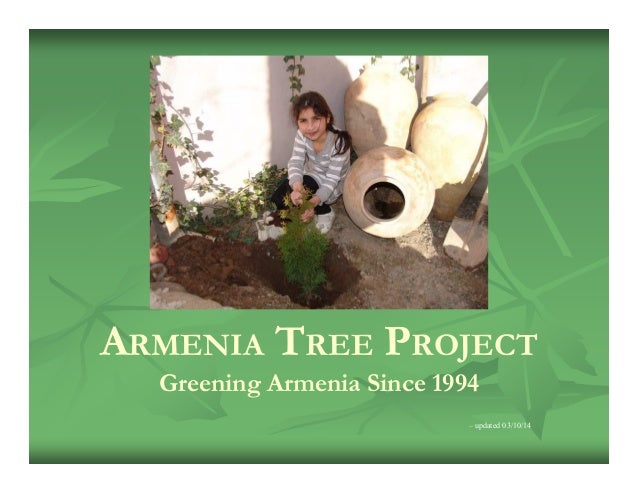ARMENIA TREE PROJECT Greening Armenia Since 1994 – updated 03/10/14