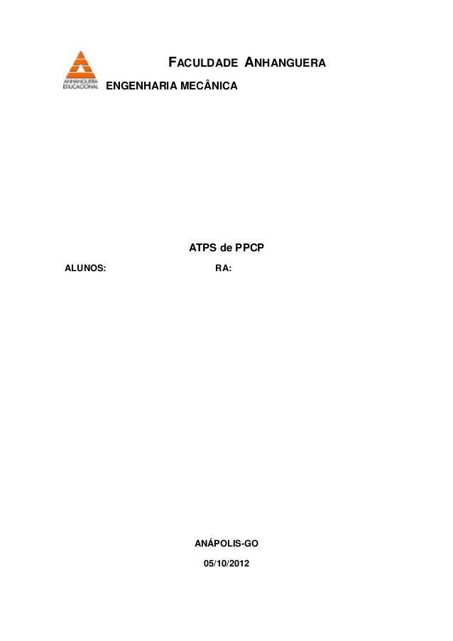 FACULDADE ANHANGUERAENGENHARIA MECÂNICAATPS de PPCPALUNOS: RA:ANÁPOLIS-GO05/10/2012