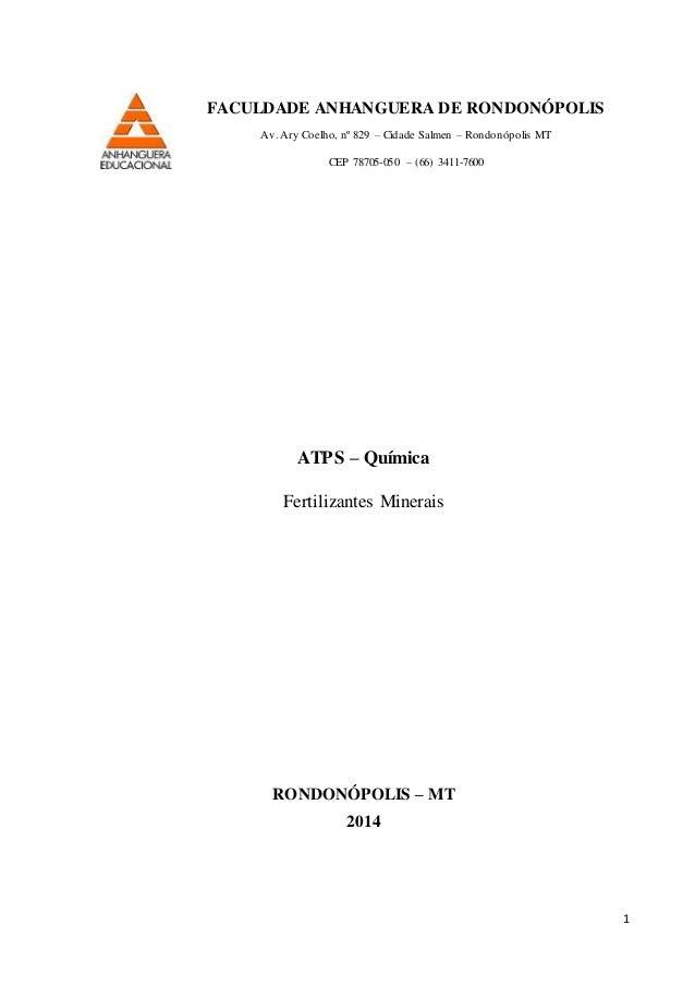 1 FACULDADE ANHANGUERA DE RONDONÓPOLIS Av. Ary Coelho, nº 829 – Cidade Salmen – Rondonópolis MT CEP 78705-050 – (66) 3411-...