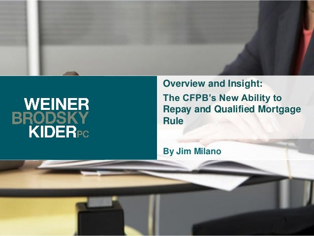 Overview and Insight:The CFPB's New Ability toRepay and Qualified MortgageRuleBy Jim Milano                        1
