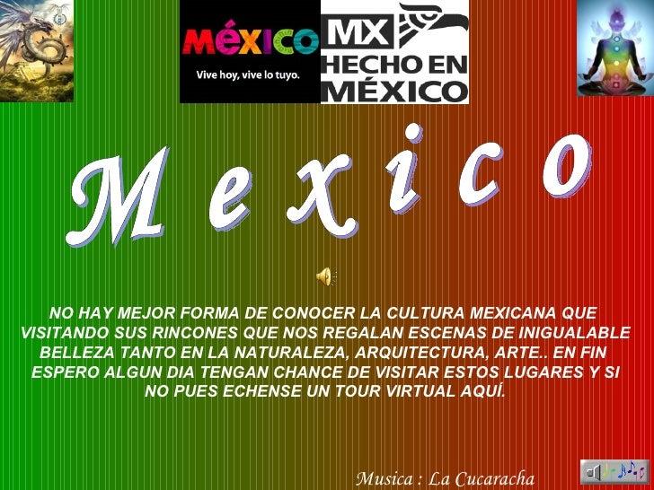 M e x i c o Musica : La Cucaracha NO HAY MEJOR FORMA DE CONOCER LA CULTURA MEXICANA QUE  VISITANDO SUS RINCONES QUE NOS RE...