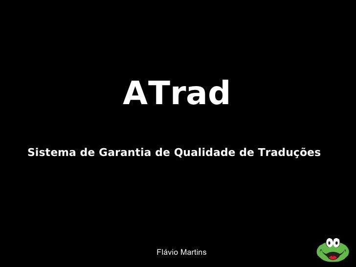 ATrad Sistema de Garantia de Qualidade de Traduções                        Flávio Martins