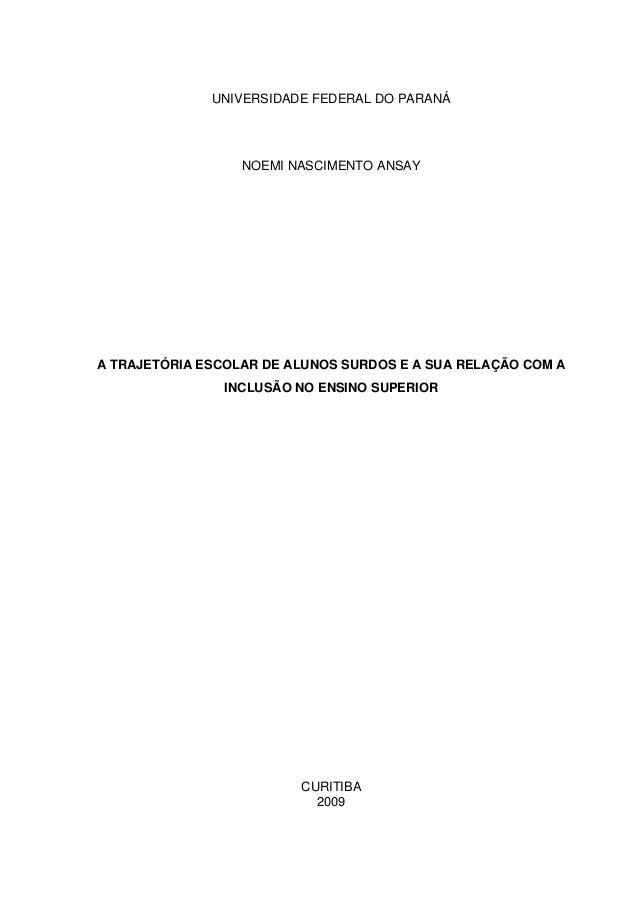 UNIVERSIDADE FEDERAL DO PARANÁ                  NOEMI NASCIMENTO ANSAYA TRAJETÓRIA ESCOLAR DE ALUNOS SURDOS E A SUA RELAÇÃ...