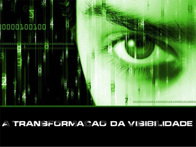 A Transformação da VisibilidadeA Transformacaoãda Visibilidade