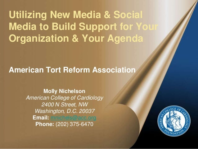 Utilizing New Media & Social Media to Build Support for Your Organization & Your Agenda American Tort Reform Association M...