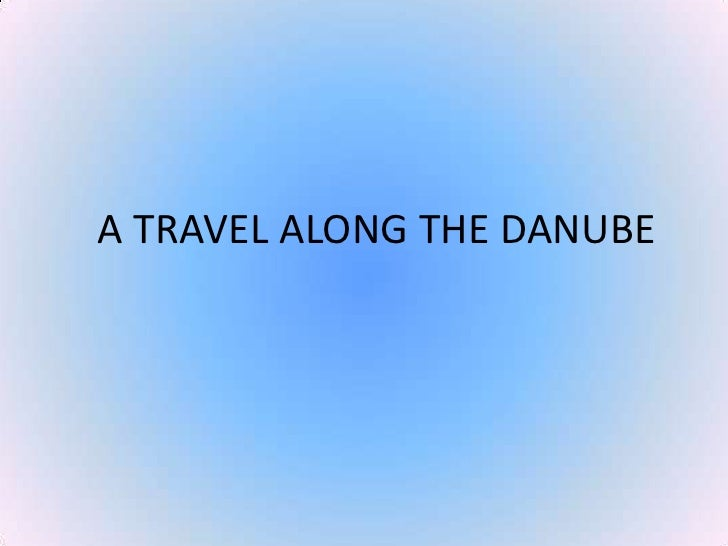 A TRAVEL ALONG THE DANUBE<br />