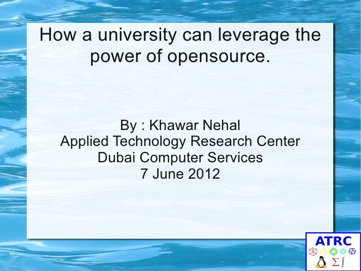 How a university can leverage the     power of opensource.           By : Khawar Nehal  Applied Technology Research Center...