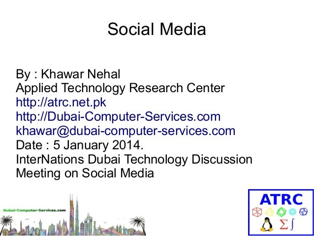 Social Media By : Khawar Nehal Applied Technology Research Center http://atrc.net.pk http://Dubai-Computer-Services.com kh...