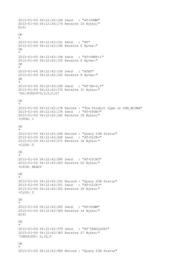 "2013-01-04 04:12:36:168 Send   : ""AT+CGMM""2013-01-04 04:12:36:174 Receive 14 Bytes:""E161OK""2013-01-04 04:12:42:141   Send ..."