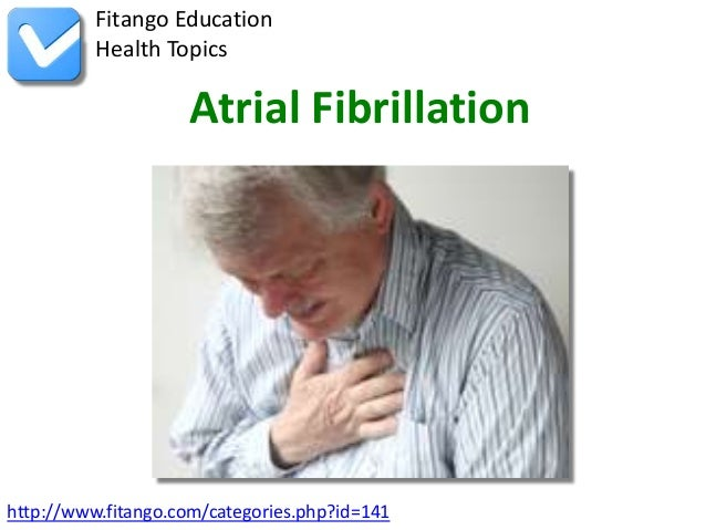 Fitango Education          Health Topics                    Atrial Fibrillationhttp://www.fitango.com/categories.php?id=141
