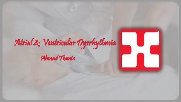 Atrial & Ventricular Dysrhythmia Ahmad Thanin