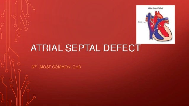 ATRIAL SEPTAL DEFECT 3RD MOST COMMON CHD