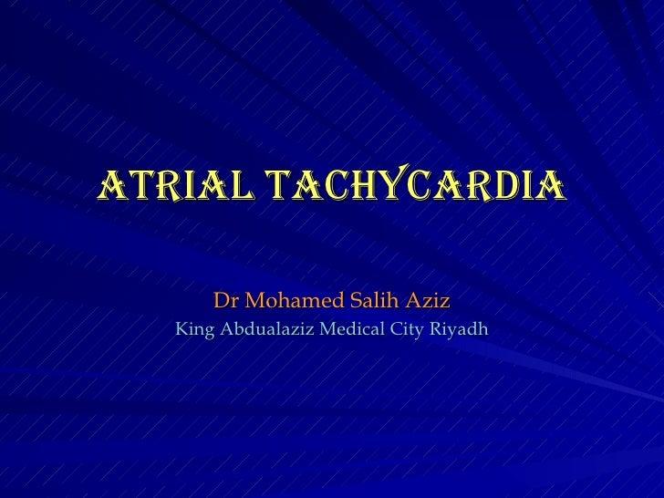AtriAl tAchycArdiA         Dr Mohamed Salih Aziz    King Abdualaziz Medical City Riyadh