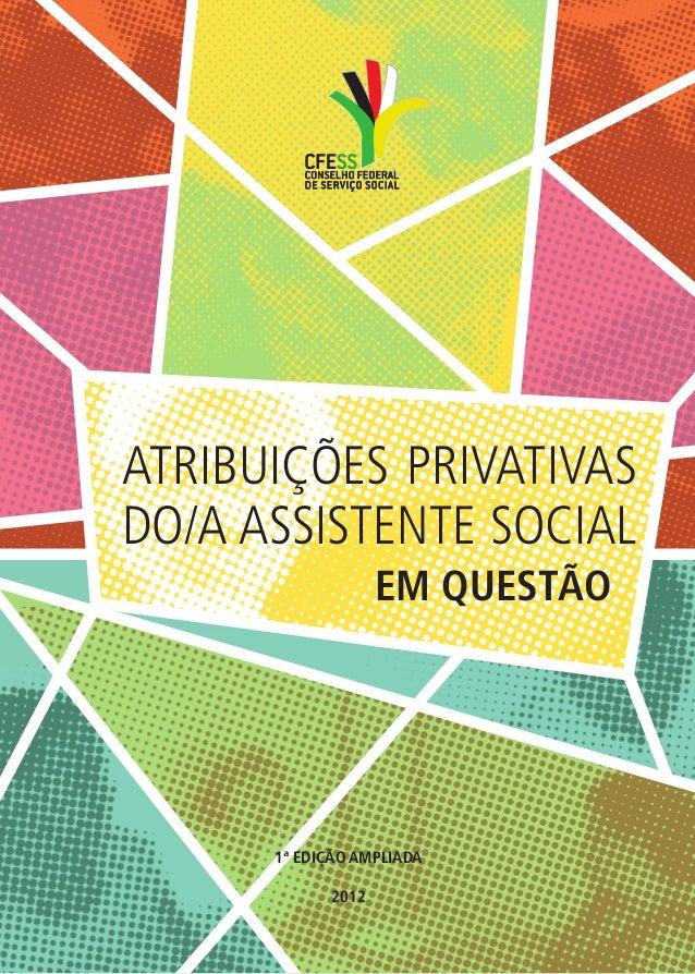 EM QUESTÃO  ATRIBUIÇÕES PRIVATIVAS  DO/A ASSISTENTE SOCIAL  1ª EDIÇÃO AMPLIADA  2012
