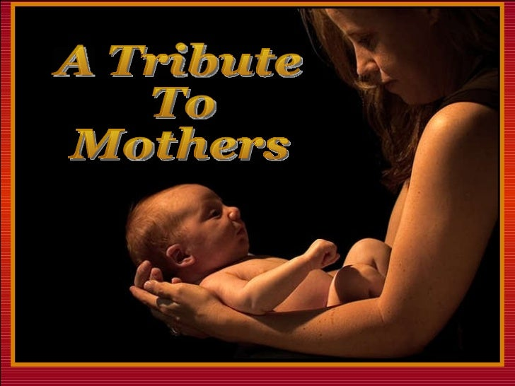 A tribute to_mothers