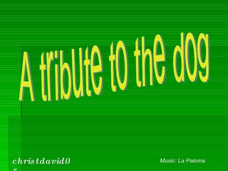 A tribute to the dog christdavid05 Music: La Paloma