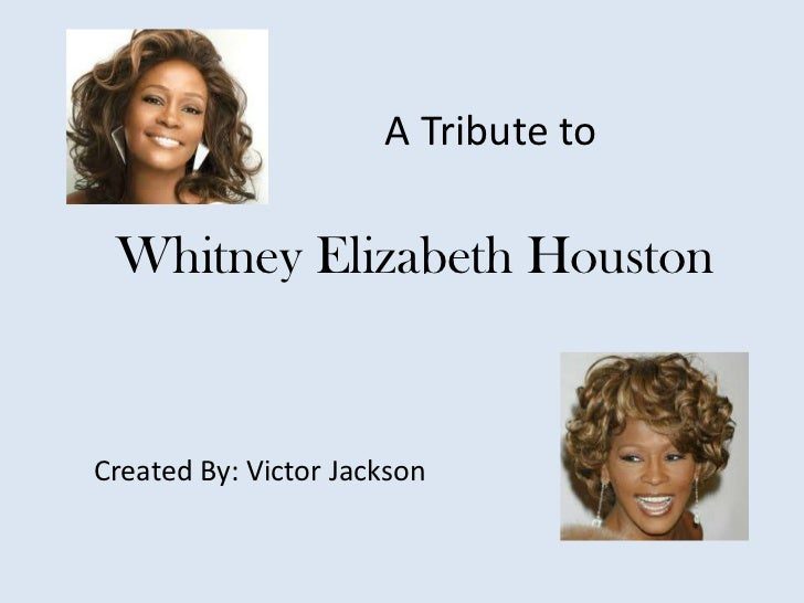 A Tribute to Whitney Elizabeth HoustonCreated By: Victor Jackson