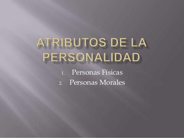 1.    Personas Físicas2.    Personas Morales