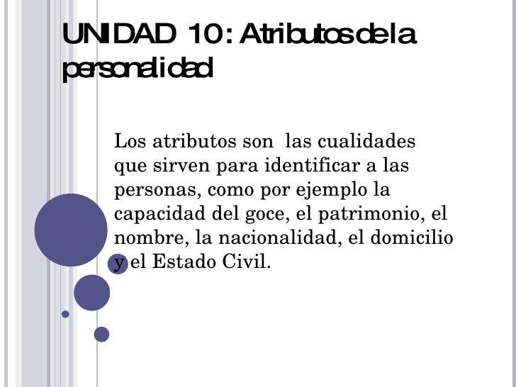 UNIDAD  10 : Atributos de la personalidad   Los atributos son  las cualidades  que sirven para identificar a las personas,...