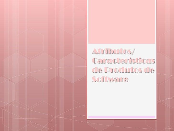 Atributos/ Características de Produtos de Software<br />