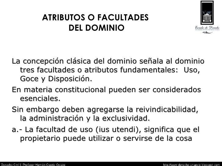 ATRIBUTOS O FACULTADES  DEL DOMINIO <ul><li>La concepción clásica del dominio señala al dominio tres facultades o atributo...