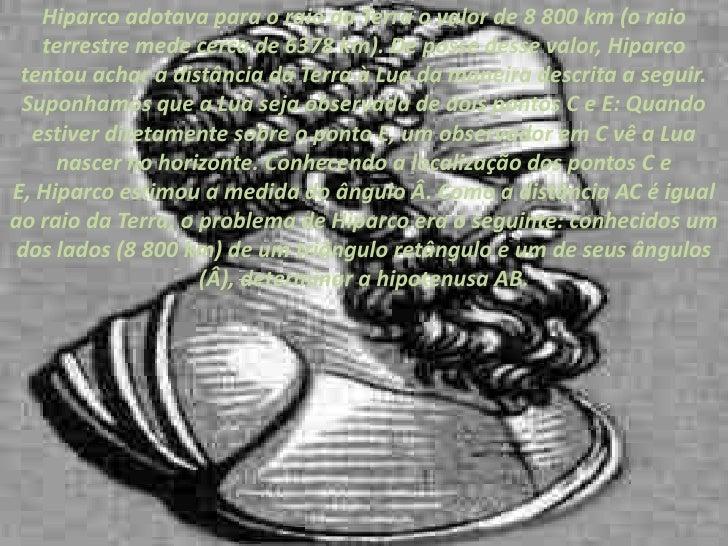 Hiparco adotava para o raio da Terra o valor de 8 800km (o raio terrestre mede cerca de 6378km). De posse desse valor, H...