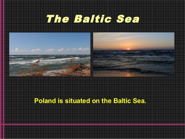 The Baltic Sea Poland is situated on the Baltic Sea.