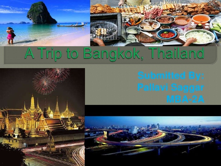 A Trip to Bangkok, Thailand<br />Submitted By:<br />Pallavi Saggar<br />MBA-2A <br />