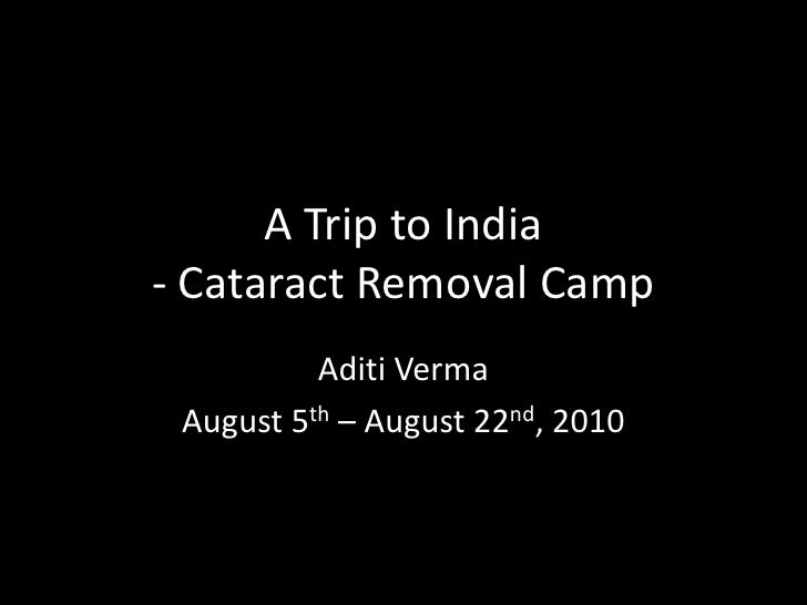 A Trip to India- Cataract Removal Camp<br />Aditi Verma <br />August 5th– August 22nd, 2010<br />