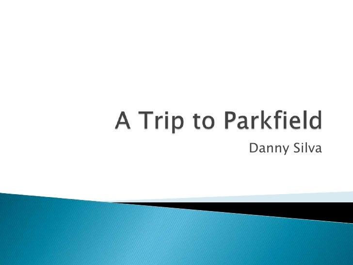 A Trip to Parkfield<br />Danny Silva<br />