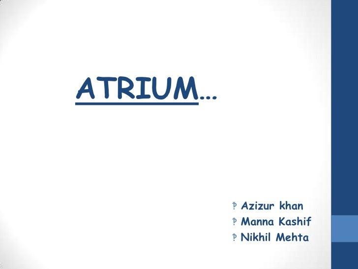 ATRIUM…          ‽ Azizur khan          ‽ Manna Kashif          ‽ Nikhil Mehta