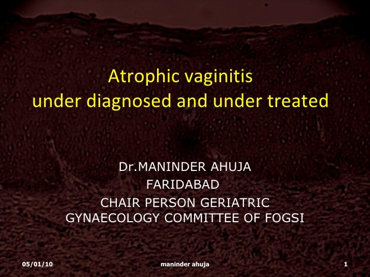 Atrophic vaginitis under diagnosed and under treated Dr.MANINDER AHUJA FARIDABAD  CHAIR PERSON GERIATRIC GYNAECOLOGY COMMI...