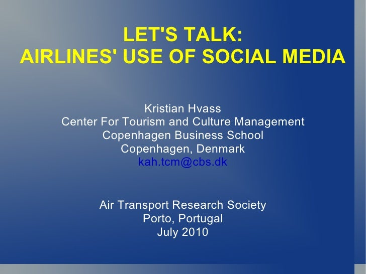 LET'S TALK: AIRLINES' USE OF SOCIAL MEDIA Kristian Hvass Center For Tourism and Culture Management Copenhagen Business Sch...