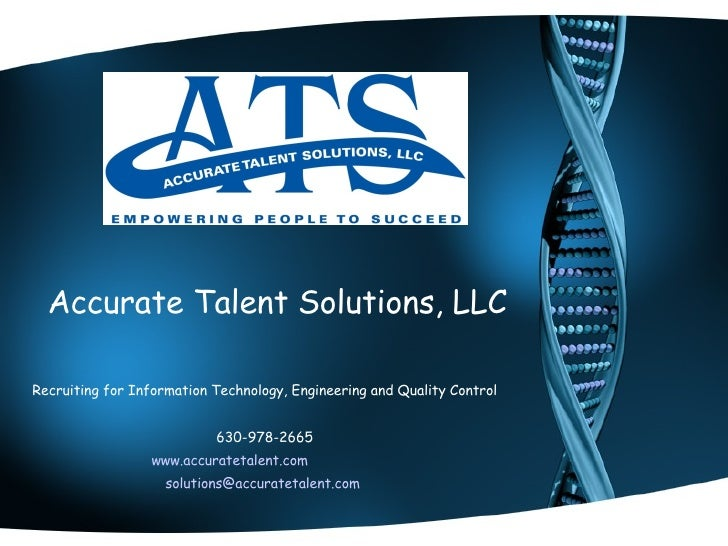 Accurate Talent Solutions, LLC Recruiting for Information Technology, Engineering and Quality Control 630-978-2665 www.acc...
