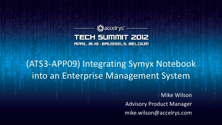 (ATS3-APP09) Integrating Symyx Notebook  into an Enterprise Management System                                   Mike Wilso...