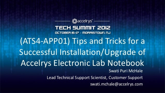 (ATS4-APP01) Tips and Tricks for aSuccessful Installation/Upgrade ofAccelrys Electronic Lab Notebook                      ...
