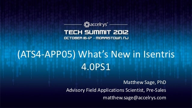 (ATS4-APP05) What's New in Isentris             4.0PS1                                     Matthew Sage, PhD          Advi...