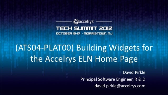 (ATS04-PLAT00) Building Widgets for    the Accelrys ELN Home Page                                      David Pirkle       ...