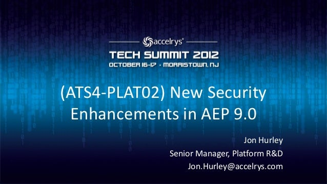 (ATS4-PLAT02) New Security Enhancements in AEP 9.0                                Jon Hurley             Senior Manager, P...