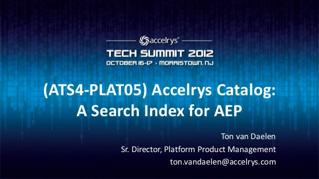 (ATS4-PLAT05) Accelrys Catalog:    A Search Index for AEP                                       Ton van Daelen          Sr...