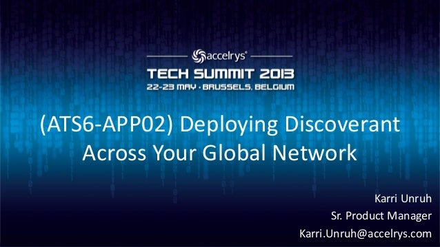 (ATS6-APP02) Deploying DiscoverantAcross Your Global NetworkKarri UnruhSr. Product ManagerKarri.Unruh@accelrys.
