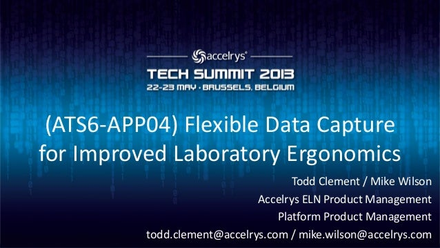 (ATS6-APP04) Flexible Data Capturefor Improved Laboratory ErgonomicsTodd Clement / Mike WilsonAccelrys ELN Product Managem...